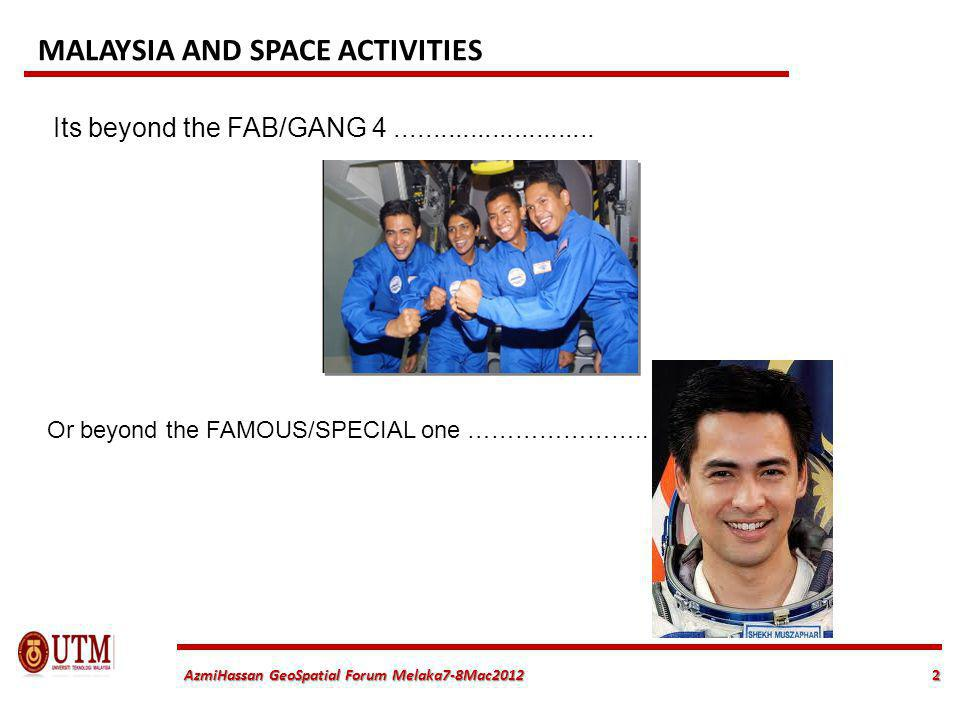 2 AzmiHassan GeoSpatial Forum Melaka7-8Mac2012 Its beyond the FAB/GANG 4........................... MALAYSIA AND SPACE ACTIVITIES Only one lucky candi