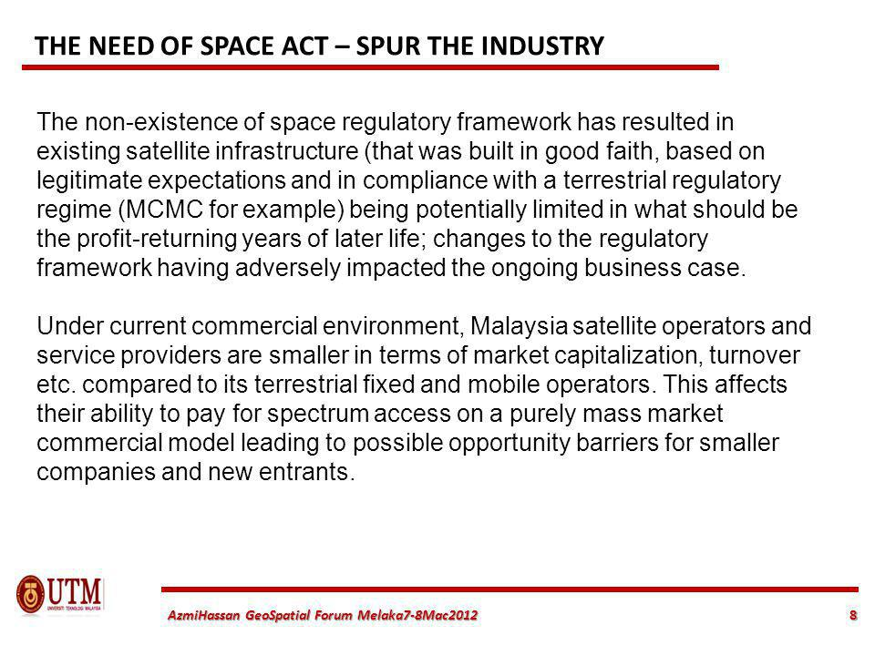 8 AzmiHassan GeoSpatial Forum Melaka7-8Mac2012 The non-existence of space regulatory framework has resulted in existing satellite infrastructure (that