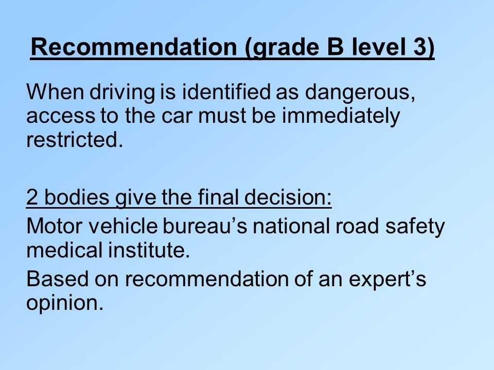 Recommendation (grade B level 3) When driving is identified as dangerous, access to the car must be immediately restricted.
