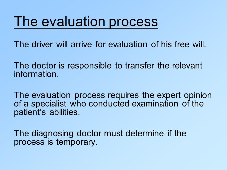 The evaluation process The driver will arrive for evaluation of his free will.