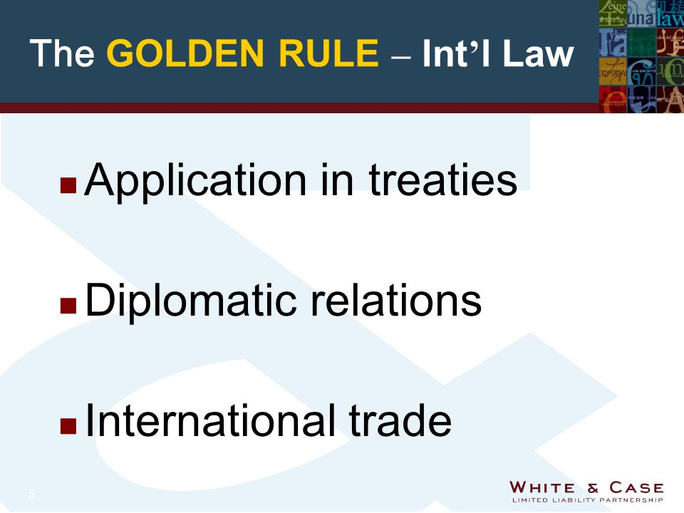 5 The GOLDEN RULE – Int l Law n Application in treaties n Diplomatic relations n International trade