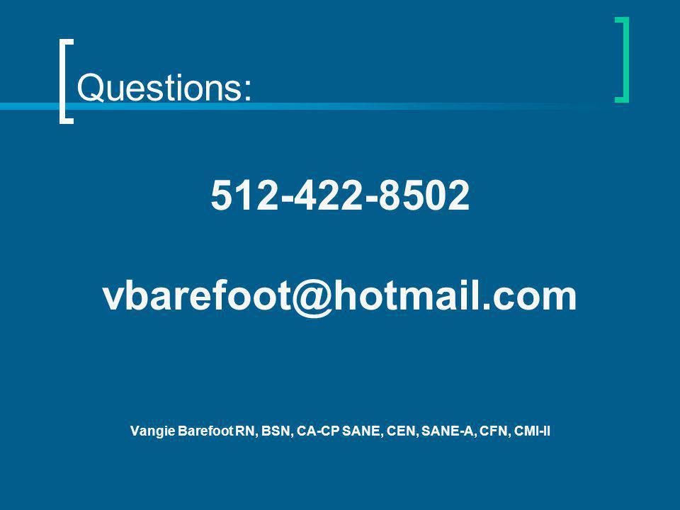 Questions: 512-422-8502 vbarefoot@hotmail.com Vangie Barefoot RN, BSN, CA-CP SANE, CEN, SANE-A, CFN, CMI-II