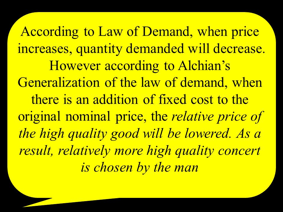 According to Law of Demand, when price increases, quantity demanded will decrease.