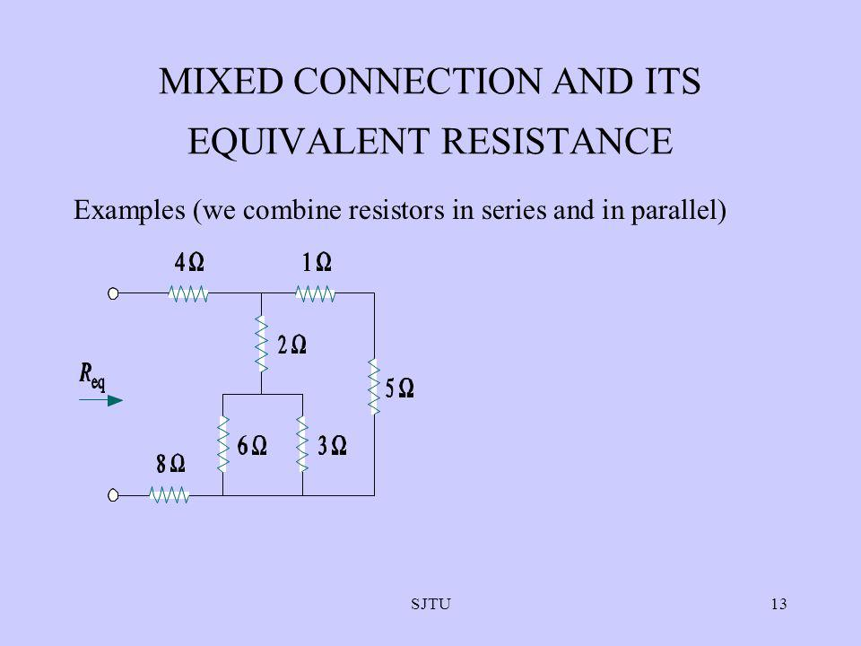 SJTU13 MIXED CONNECTION AND ITS EQUIVALENT RESISTANCE Examples (we combine resistors in series and in parallel)