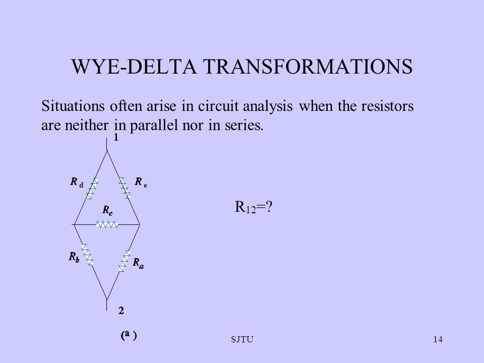 SJTU14 WYE-DELTA TRANSFORMATIONS Situations often arise in circuit analysis when the resistors are neither in parallel nor in series. ed R 12 =?