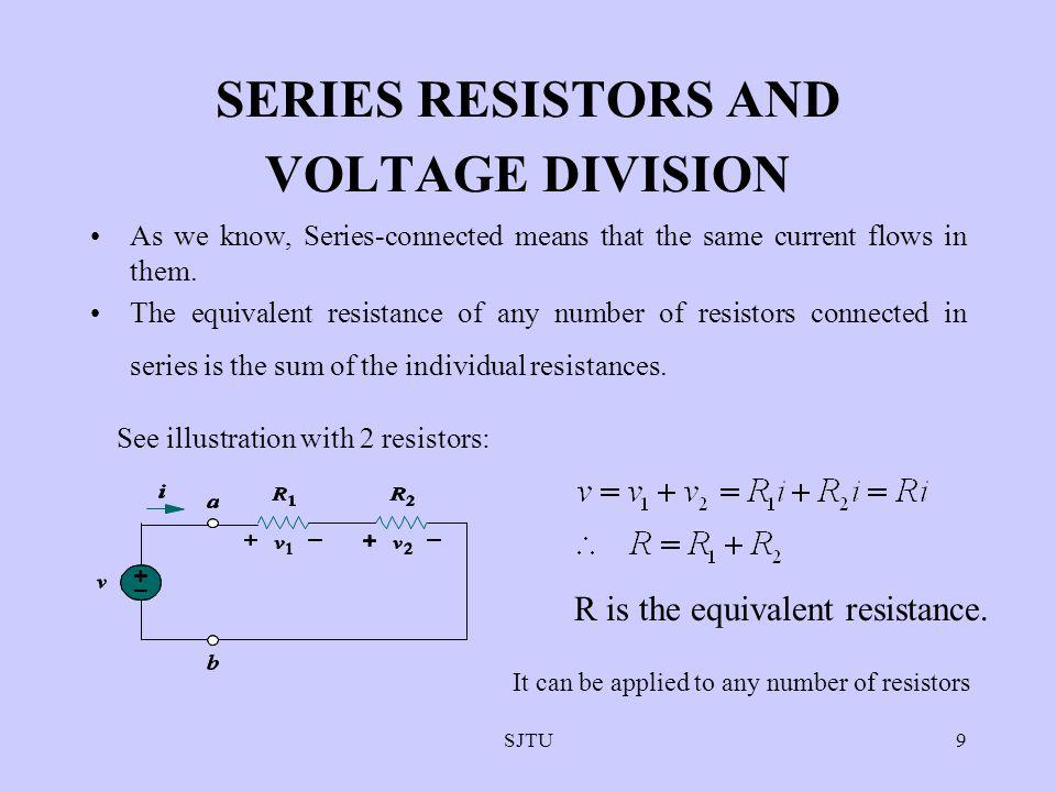 SJTU9 SERIES RESISTORS AND VOLTAGE DIVISION As we know, Series-connected means that the same current flows in them. The equivalent resistance of any n