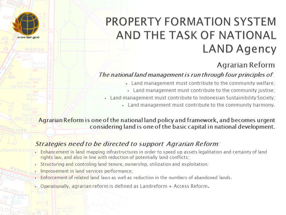 www.bpn.go.id Agrarian Reform The national land management is run through four principles of : Land management must contribute to the community welfar