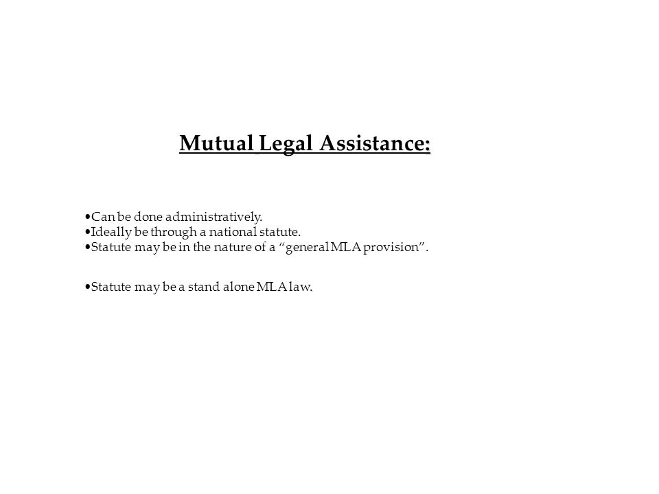 : Mutual Legal Assistance: Can be done administratively.