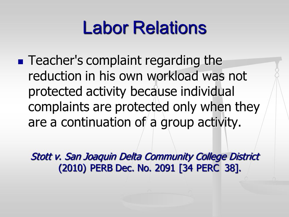 Labor Relations Teacher s complaint regarding the reduction in his own workload was not protected activity because individual complaints are protected only when they are a continuation of a group activity.