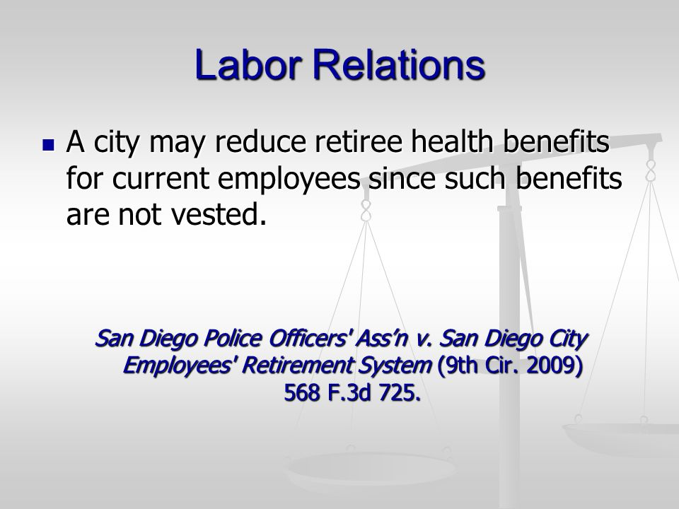 Labor Relations A city may reduce retiree health benefits for current employees since such benefits are not vested.