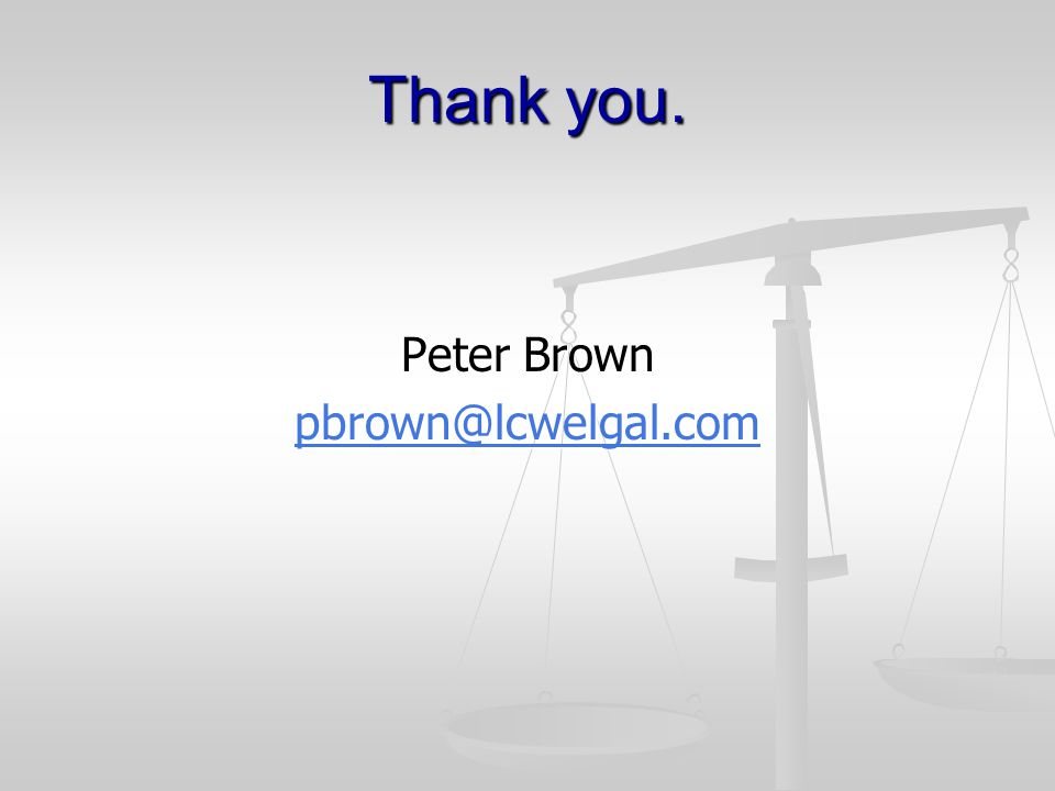 Thank you. Peter Brown pbrown@lcwelgal.com