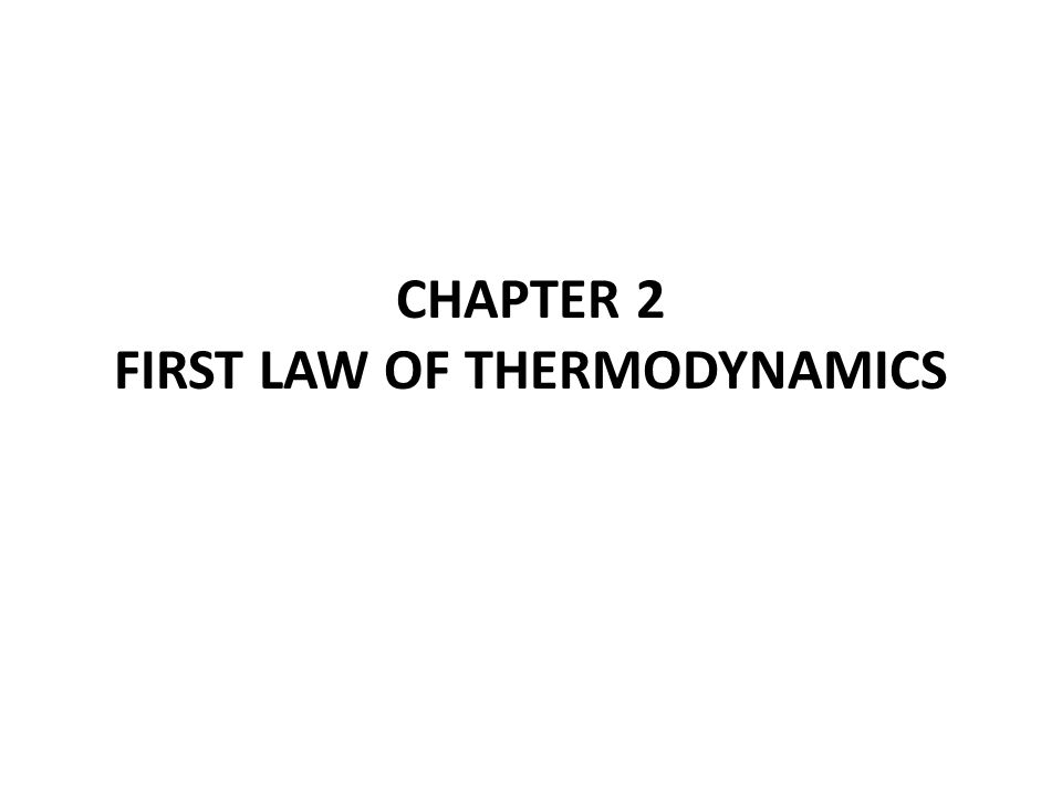 CHAPTER 2 FIRST LAW OF THERMODYNAMICS