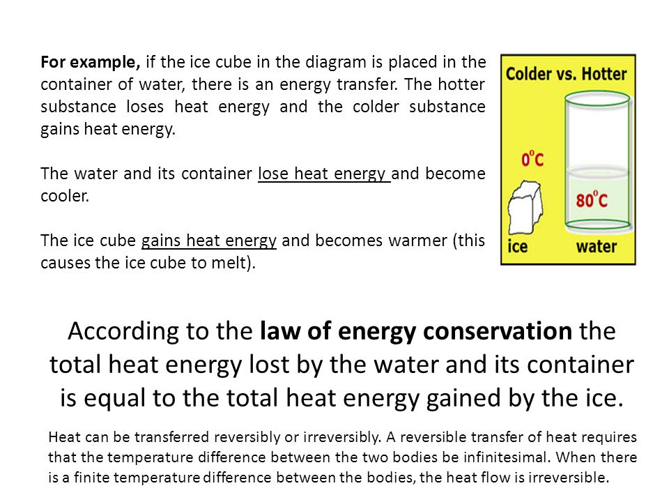 For example, if the ice cube in the diagram is placed in the container of water, there is an energy transfer. The hotter substance loses heat energy a