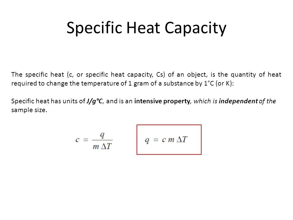 Specific Heat Capacity The specific heat (c, or specific heat capacity, Cs) of an object, is the quantity of heat required to change the temperature o