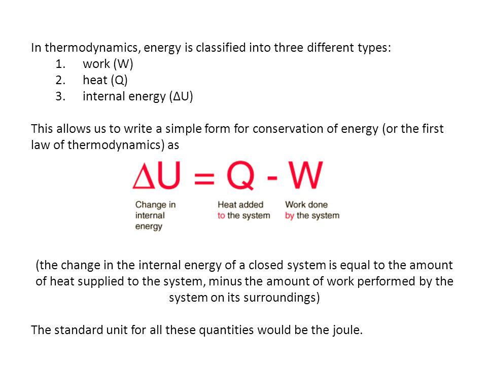 (the change in the internal energy of a closed system is equal to the amount of heat supplied to the system, minus the amount of work performed by the