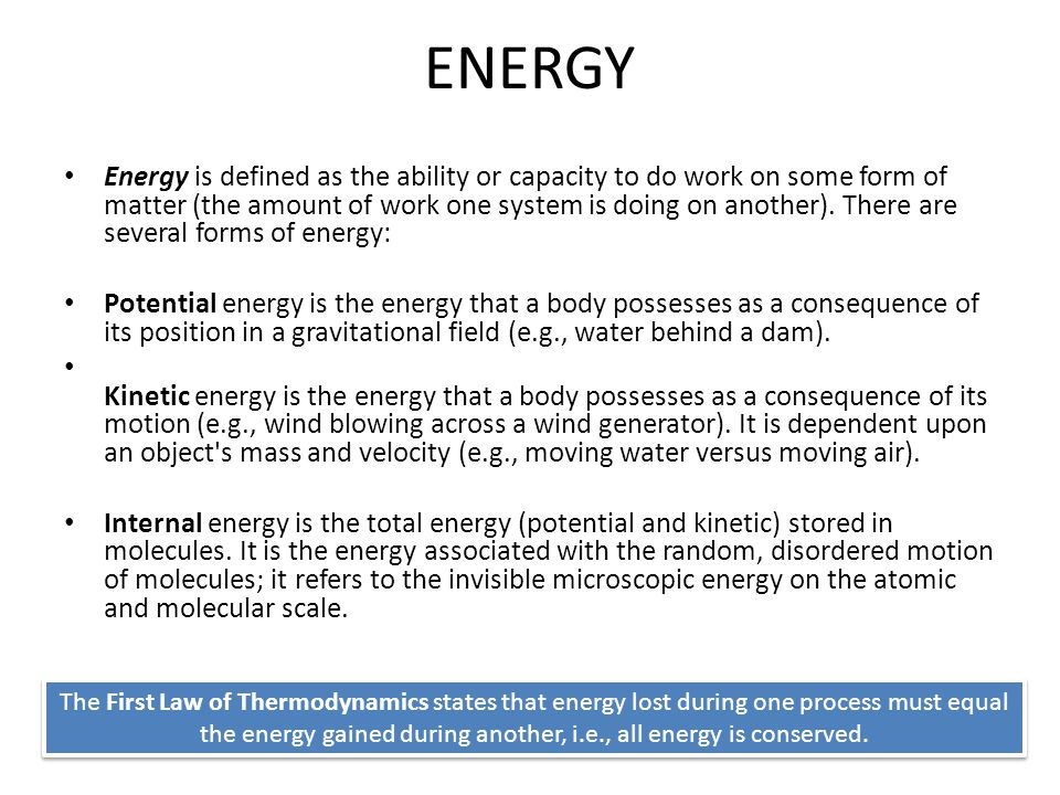 ENERGY Energy is defined as the ability or capacity to do work on some form of matter (the amount of work one system is doing on another). There are s
