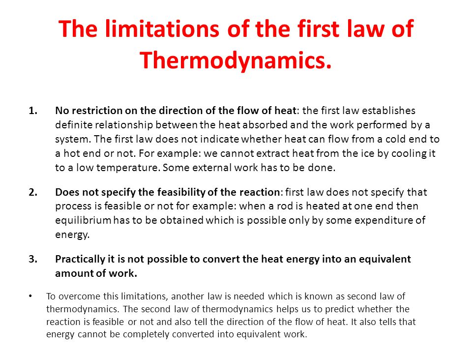 The limitations of the first law of Thermodynamics. 1.No restriction on the direction of the flow of heat: the first law establishes definite relation