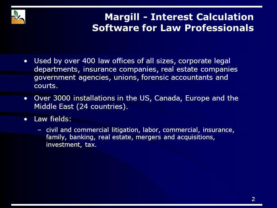 2 Margill - Interest Calculation Software for Law Professionals Used by over 400 law offices of all sizes, corporate legal departments, insurance comp
