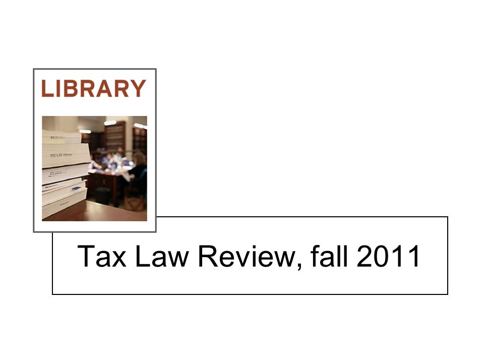 Tax Law Review, fall 2011