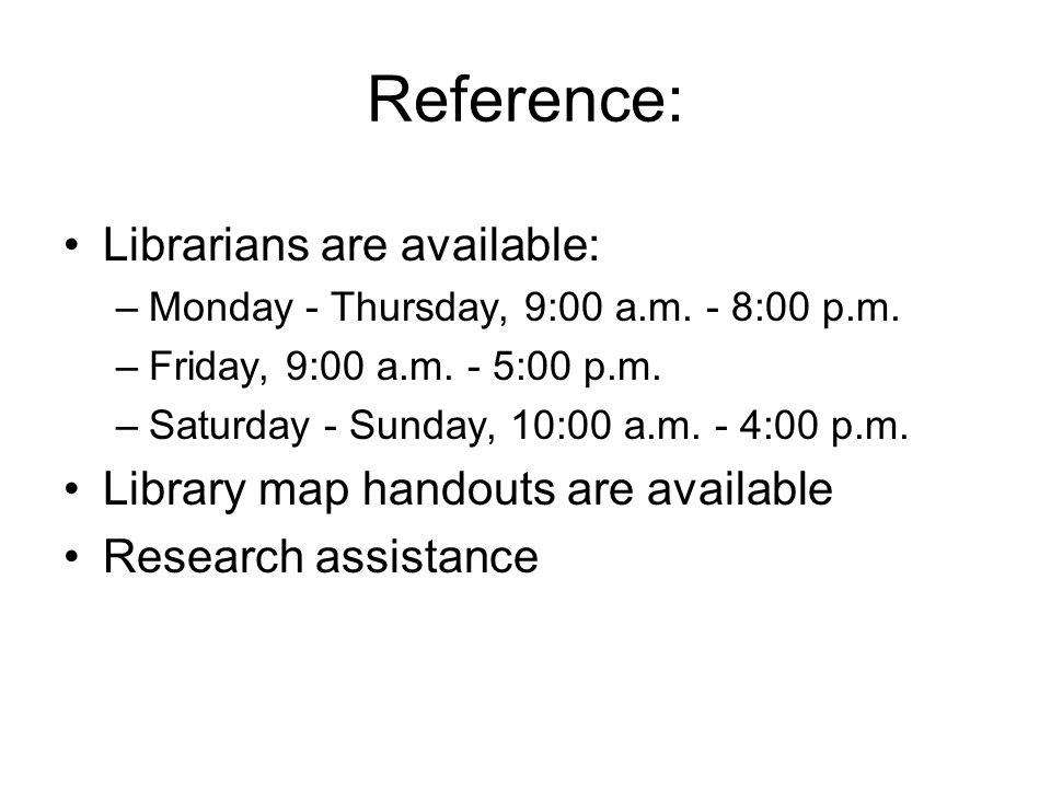 Reference: Librarians are available: –Monday - Thursday, 9:00 a.m.