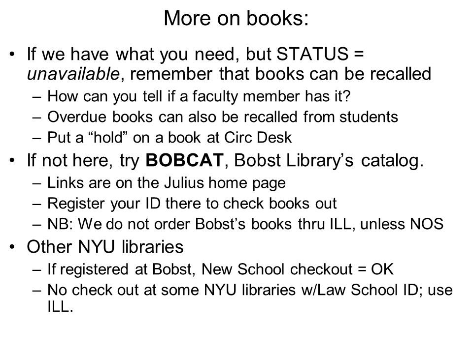 More on books: If we have what you need, but STATUS = unavailable, remember that books can be recalled –How can you tell if a faculty member has it.