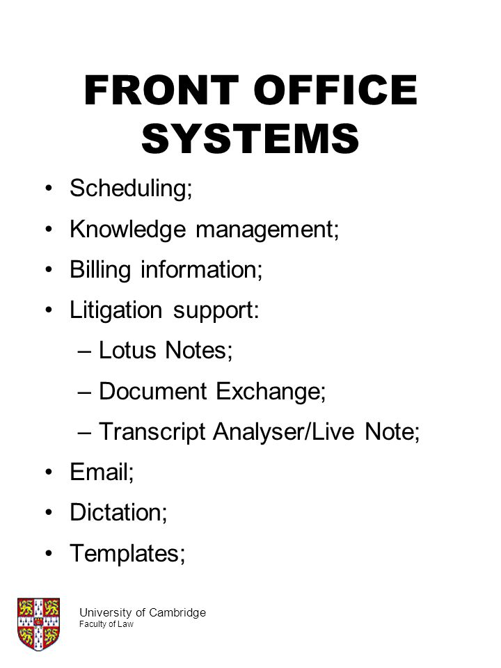 FRONT OFFICE SYSTEMS Scheduling; Knowledge management; Billing information; Litigation support: –Lotus Notes; –Document Exchange; –Transcript Analyser