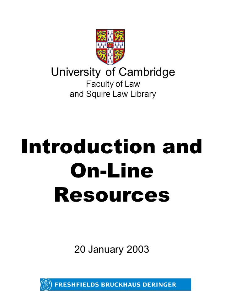 University of Cambridge Faculty of Law and Squire Law Library Introduction and On-Line Resources 20 January 2003