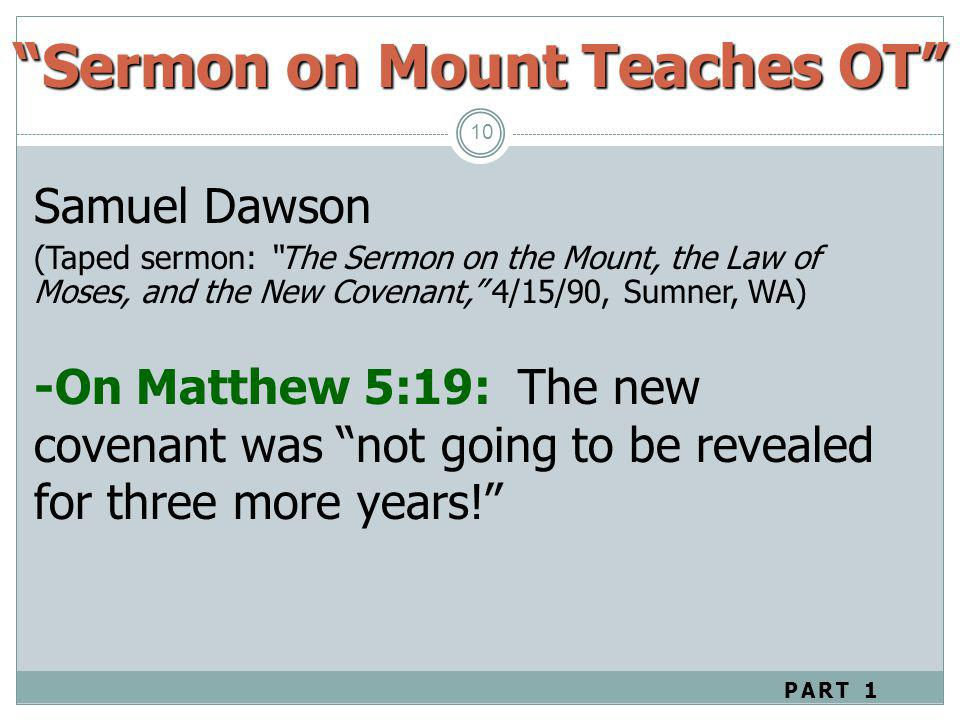10 Samuel Dawson (Taped sermon: The Sermon on the Mount, the Law of Moses, and the New Covenant, 4/15/90, Sumner, WA) -On Matthew 5:19: The new covena