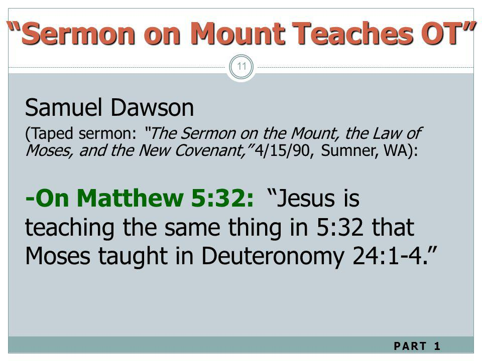 11 Samuel Dawson (Taped sermon: The Sermon on the Mount, the Law of Moses, and the New Covenant, 4/15/90, Sumner, WA): -On Matthew 5:32: Jesus is teac