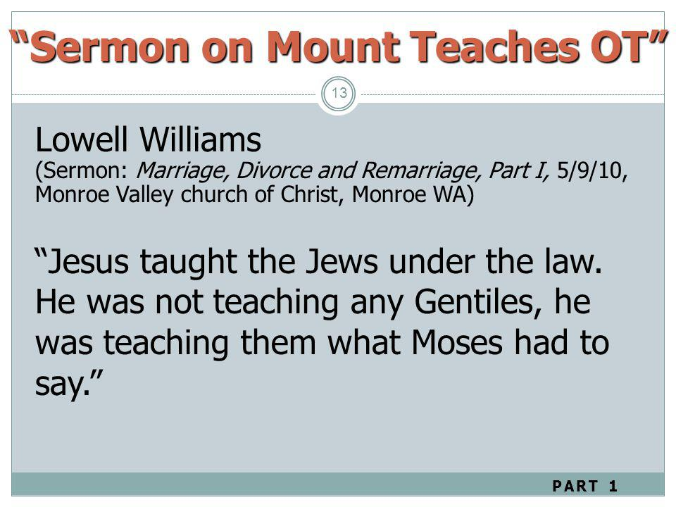 13 Lowell Williams (Sermon: Marriage, Divorce and Remarriage, Part I, 5/9/10, Monroe Valley church of Christ, Monroe WA) Jesus taught the Jews under t