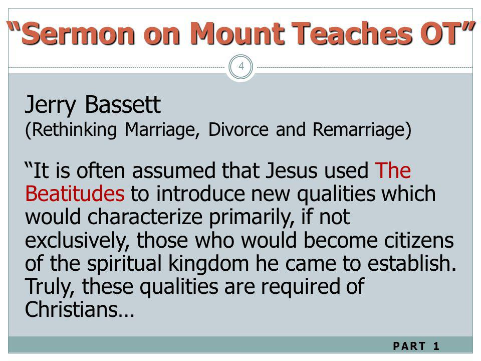 Sermon on Mount Teaches OT 4 Jerry Bassett (Rethinking Marriage, Divorce and Remarriage) It is often assumed that Jesus used The Beatitudes to introdu