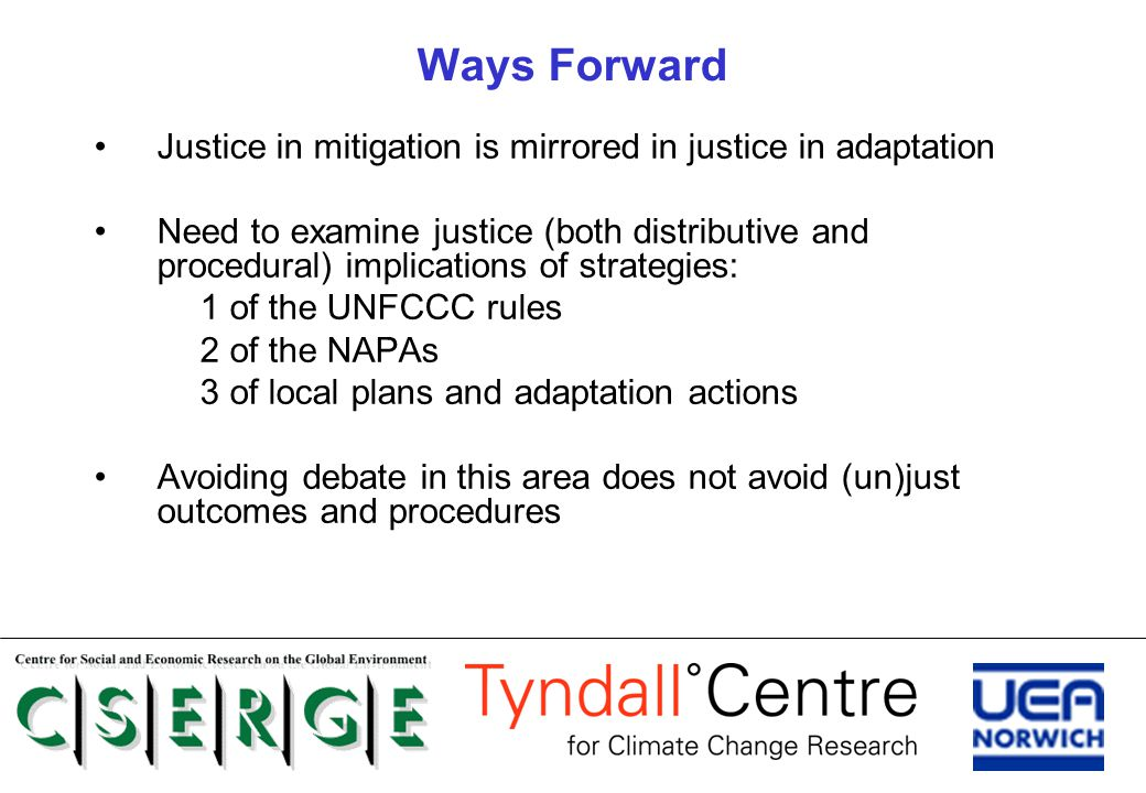 Ways Forward Justice in mitigation is mirrored in justice in adaptation Need to examine justice (both distributive and procedural) implications of str