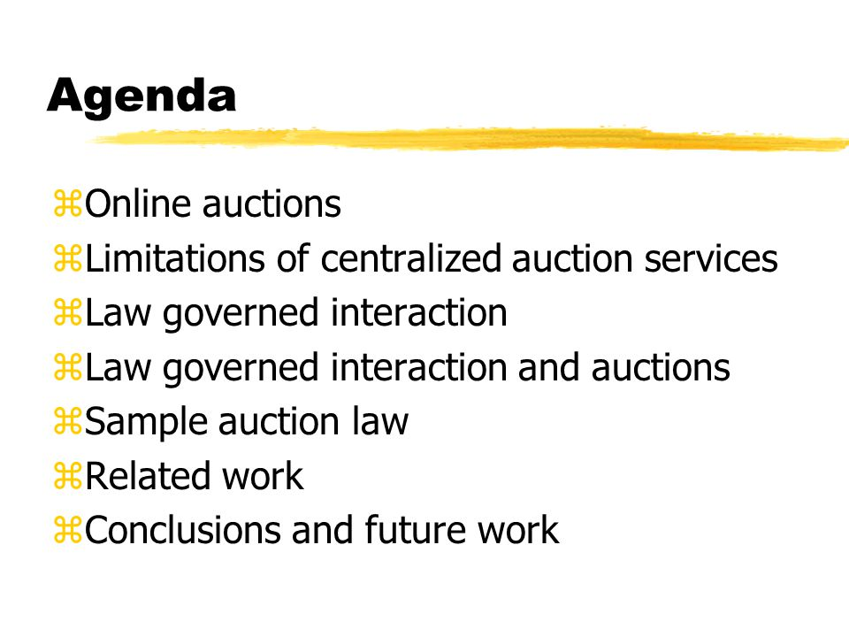 Agenda zOnline auctions zLimitations of centralized auction services zLaw governed interaction zLaw governed interaction and auctions zSample auction