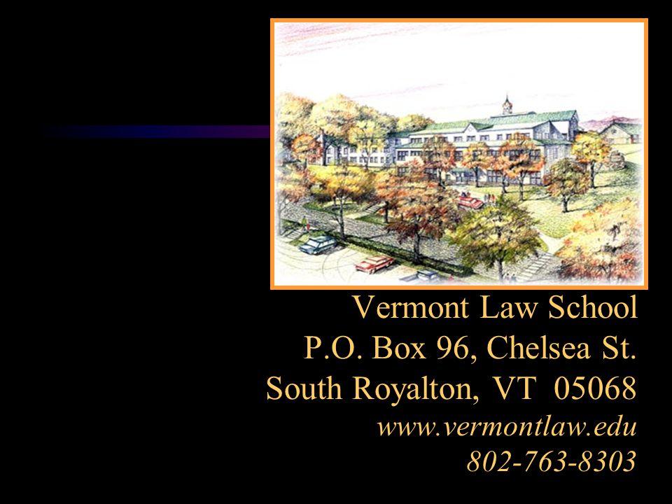 Vermont Law School P.O. Box 96, Chelsea St. South Royalton, VT 05068 www.vermontlaw.edu 802-763-8303