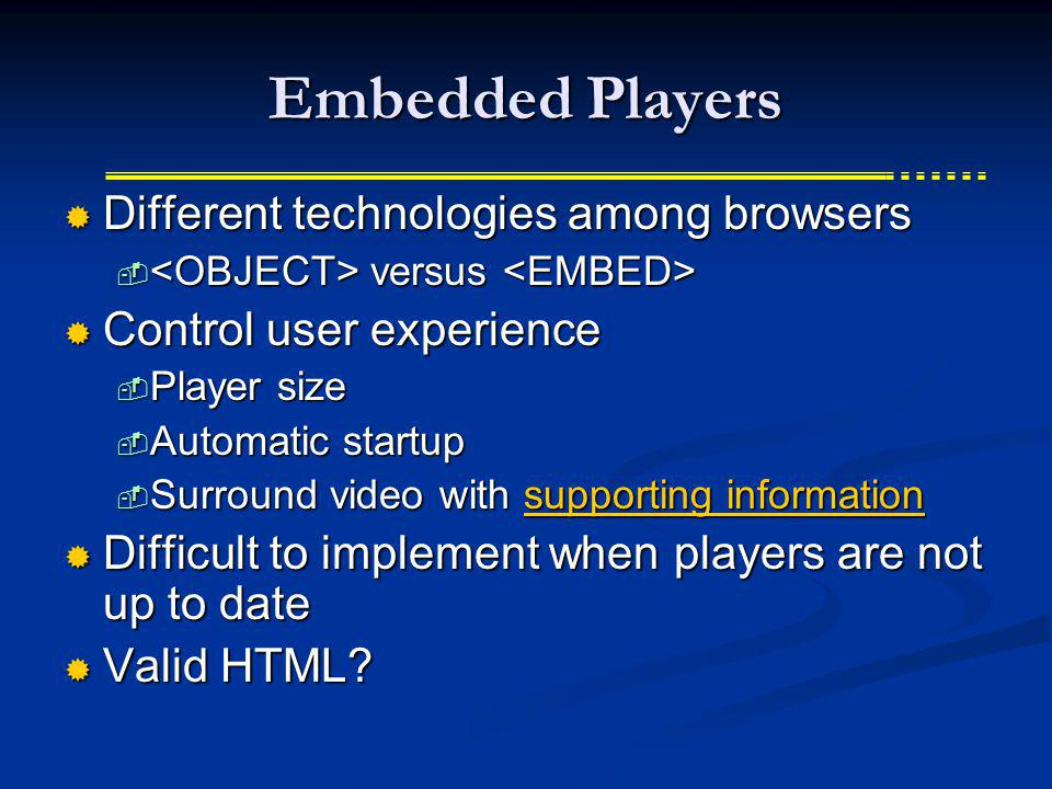 Embedded Players Different technologies among browsers Different technologies among browsers versus versus Control user experience Control user experi
