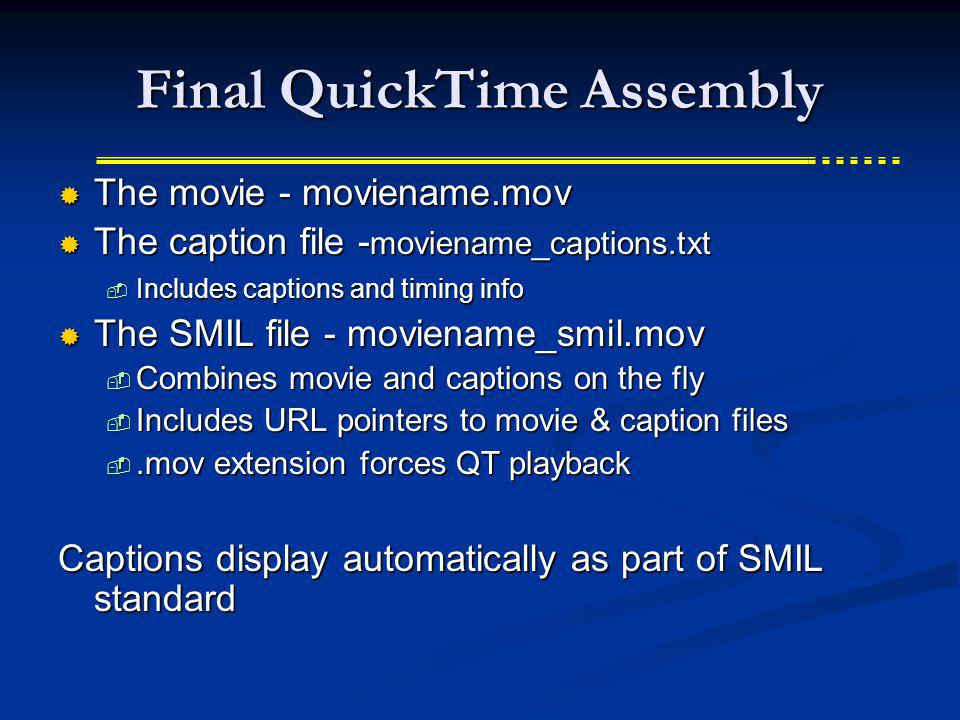 Final QuickTime Assembly The movie - moviename.mov The movie - moviename.mov The caption file - moviename_captions.txt The caption file - moviename_ca