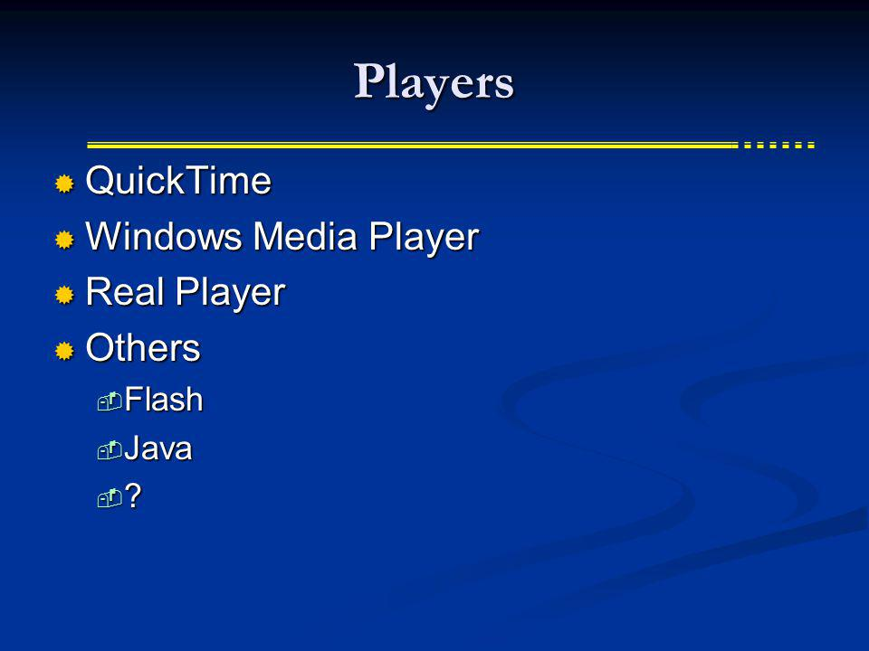 Players QuickTime QuickTime Windows Media Player Windows Media Player Real Player Real Player Others Others Flash Flash Java Java ?