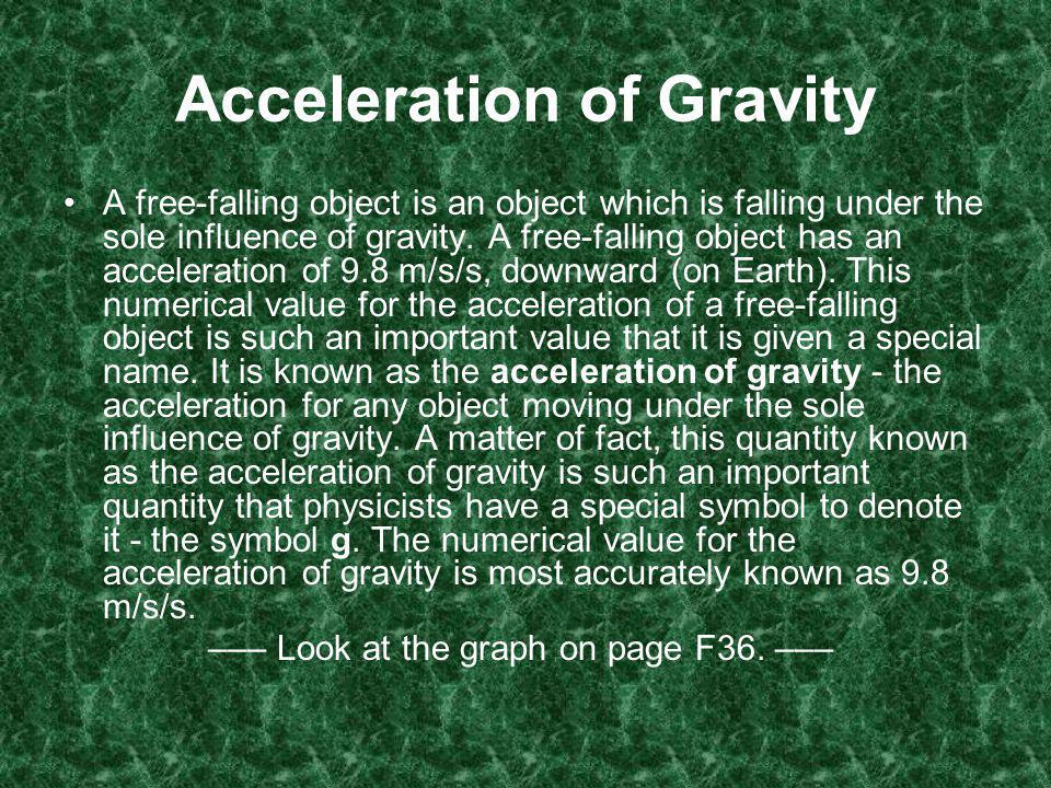 Acceleration of Gravity A free-falling object is an object which is falling under the sole influence of gravity.