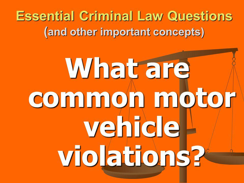 Essential Criminal Law Questions ( and other important concepts) What are common motor vehicle violations?