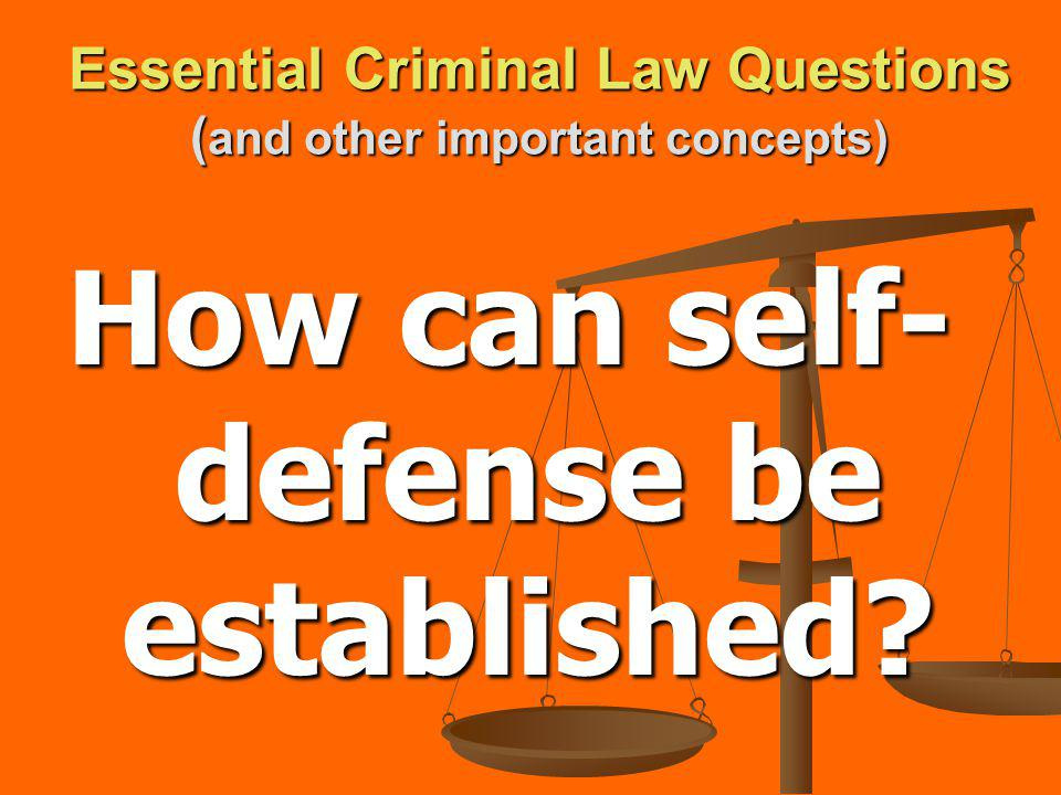 Essential Criminal Law Questions ( and other important concepts) How can self- defense be established?