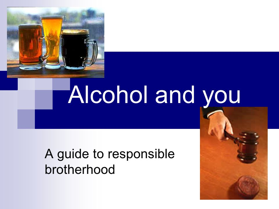 Alcohol and you A guide to responsible brotherhood