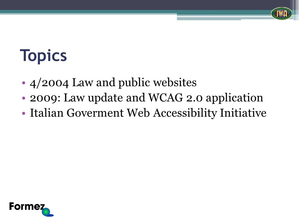 Topics 4/2004 Law and public websites 2009: Law update and WCAG 2.0 application Italian Goverment Web Accessibility Initiative
