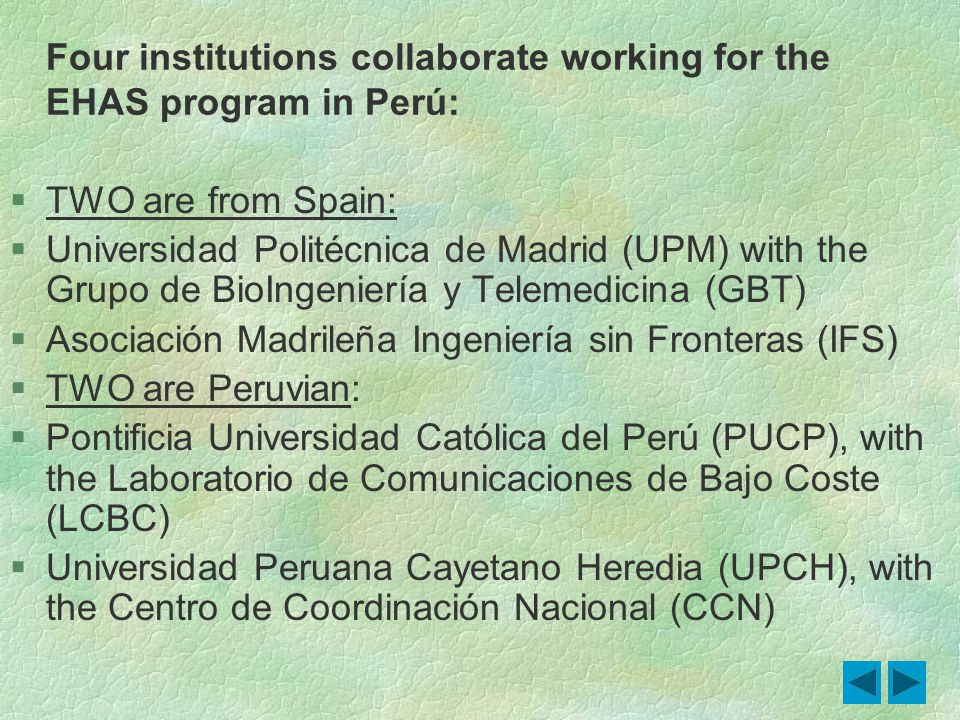 Four institutions collaborate working for the EHAS program in Perú: §TWO are from Spain: §Universidad Politécnica de Madrid (UPM) with the Grupo de Bi