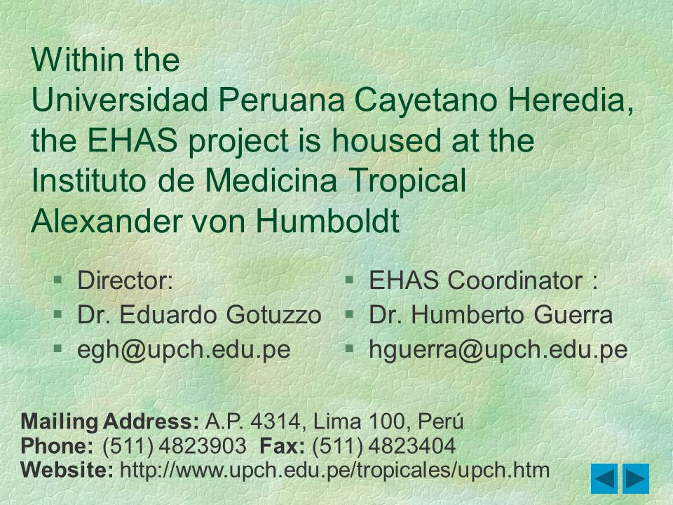 Within the Universidad Peruana Cayetano Heredia, the EHAS project is housed at the Instituto de Medicina Tropical Alexander von Humboldt §Director: §D