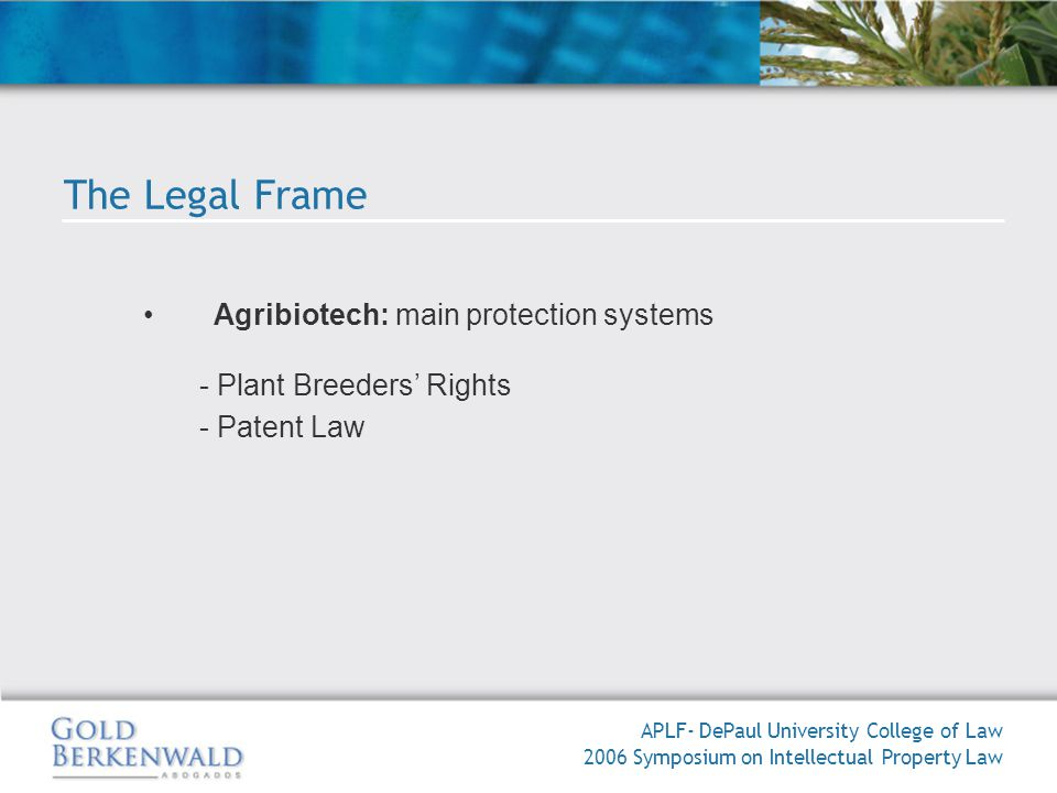 Agribiotech: main protection systems - Plant Breeders Rights - Patent Law APLF- DePaul University College of Law 2006 Symposium on Intellectual Property Law The Legal Frame