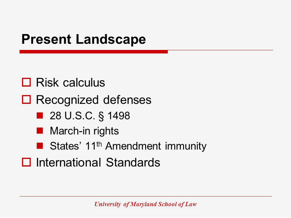 University of Maryland School of Law Present Landscape Risk calculus Recognized defenses 28 U.S.C.