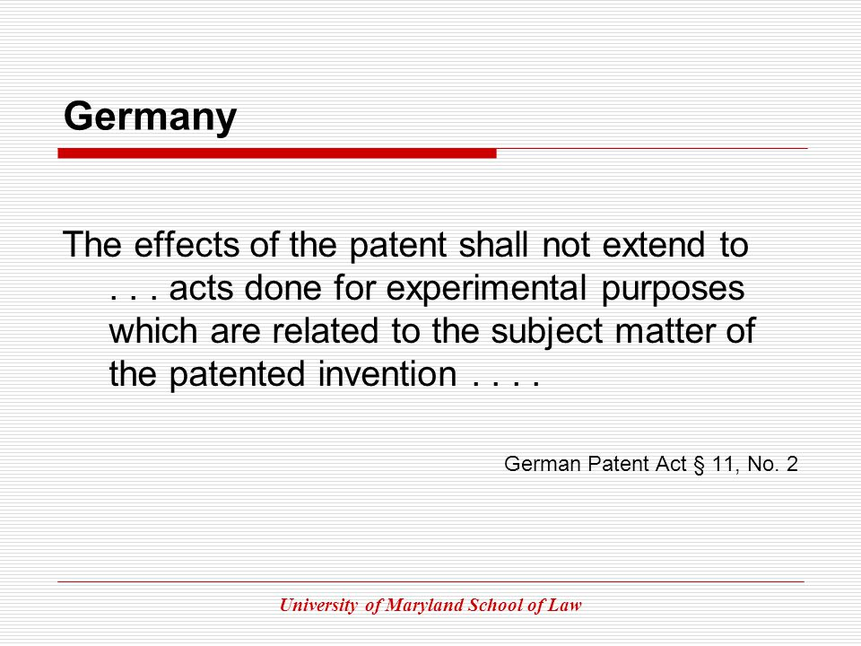 University of Maryland School of Law Germany The effects of the patent shall not extend to...