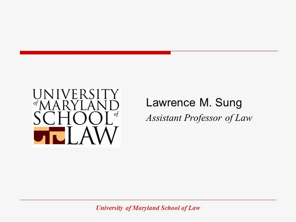 University of Maryland School of Law Lawrence M. Sung Assistant Professor of Law