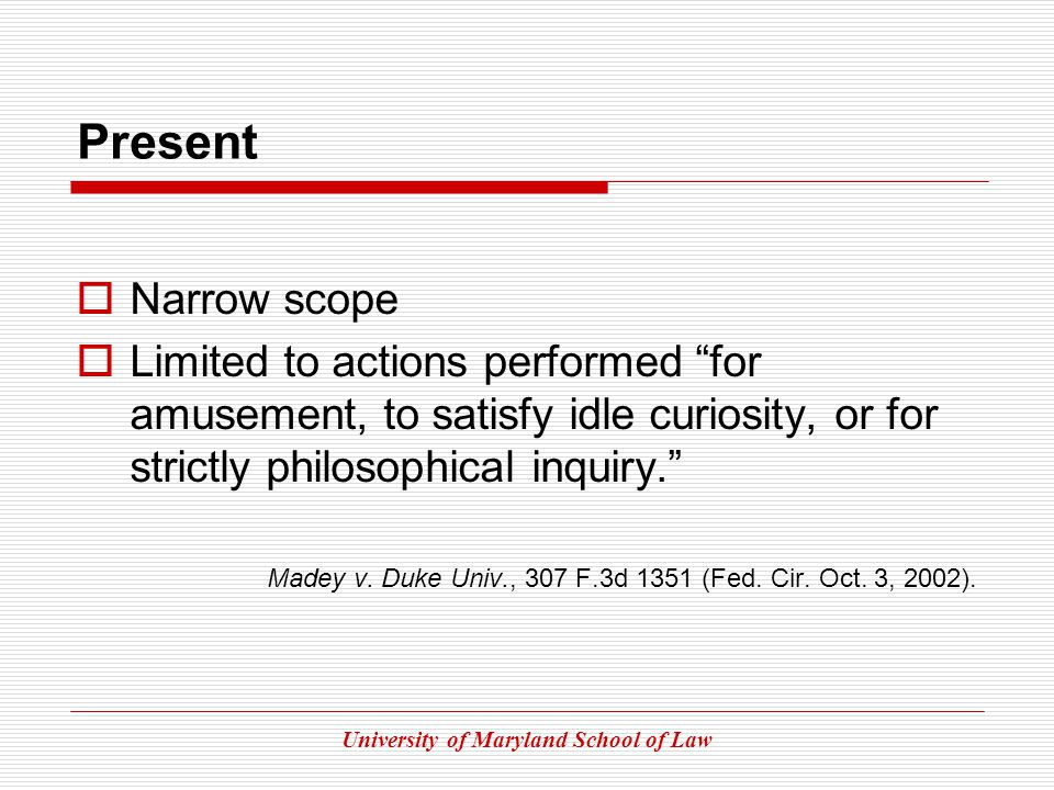 University of Maryland School of Law Present Narrow scope Limited to actions performed for amusement, to satisfy idle curiosity, or for strictly philosophical inquiry.