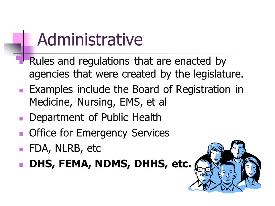 Administrative Rules and regulations that are enacted by agencies that were created by the legislature.